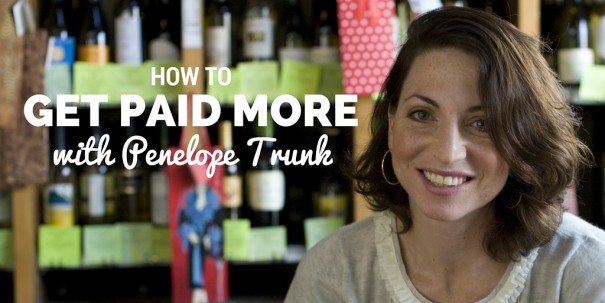 How to Get Paid More with Penelope Trunk | 605 x 303 jpeg 51kB